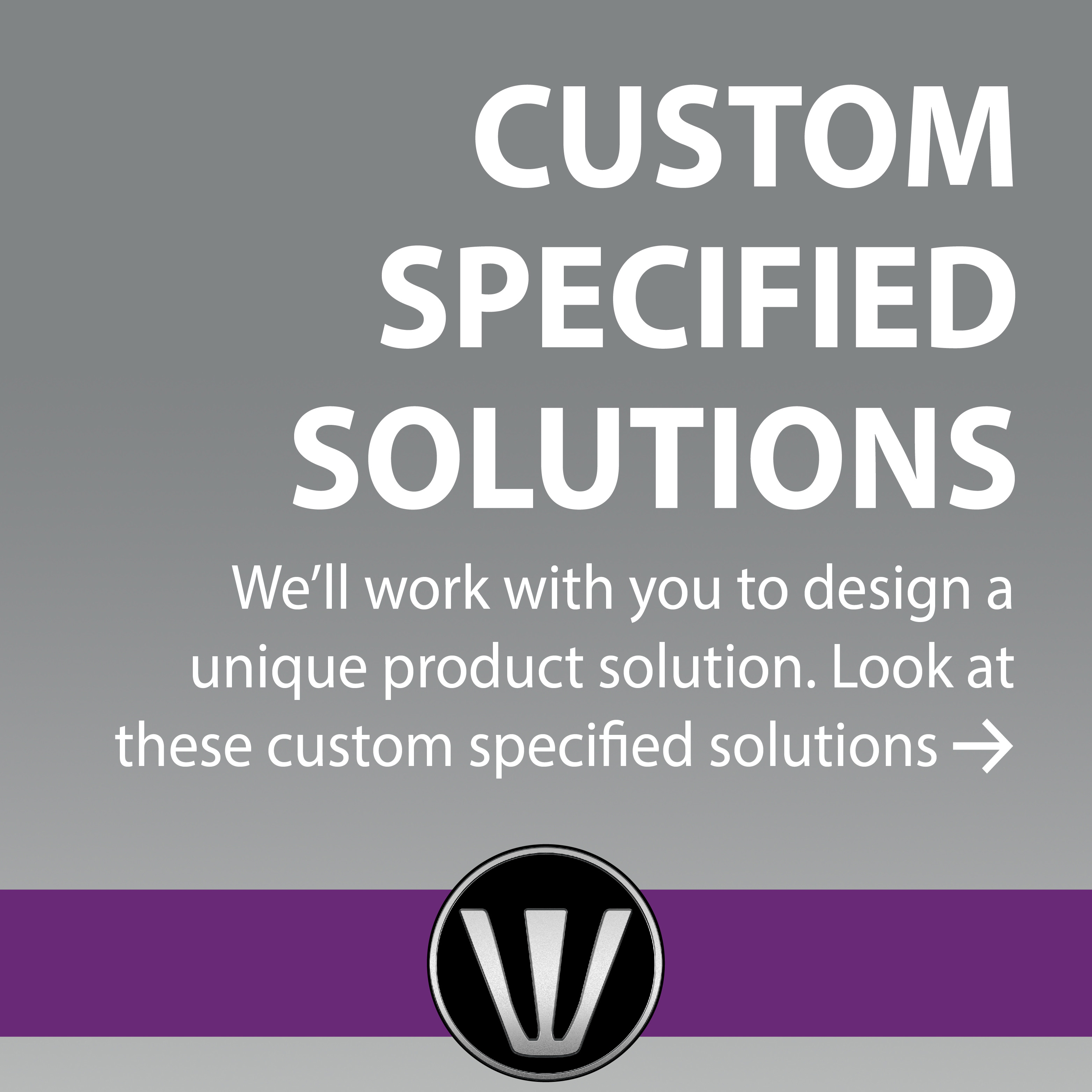 CUSTOM SPECIFIED SOLUTIONS